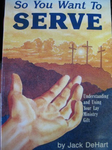 So You Want To Serve: Jack DeHart