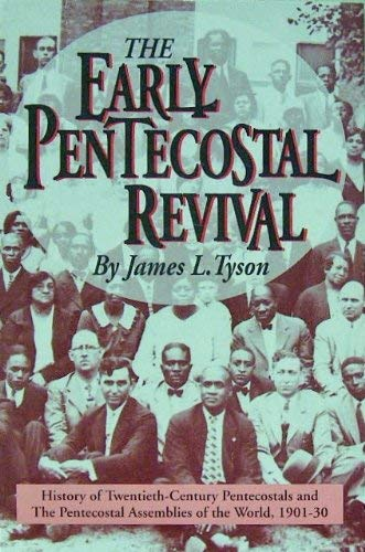 The Early Pentecostal Revival: History of the Twentieth-Century Pentecostals and the Pentecostal ...
