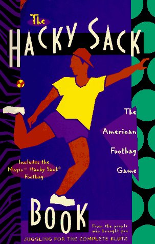 9780932592057: The Hacky-Sack Book: An Illustrated Guide to the New American Footbag Games/W Hacky-Sack