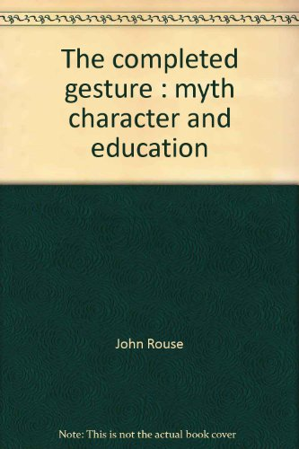 THE COMPLETED GESTURE: Myth, Character, and Education.: Rouse, John.