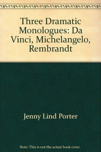 Three Dramatic Monologues: da Vinci, Michelangelo, Rembrandt: Porter, Jenny Lind