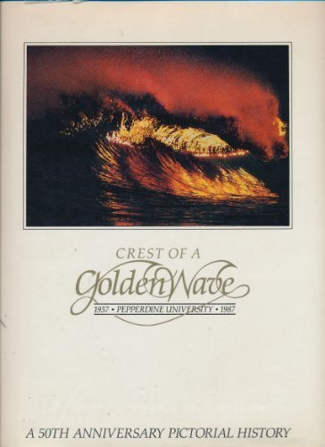 9780932612182: Crest of a Golden Wave: Pepperdine University, 1937-1987 : A 50th Anniversary Pictorial History