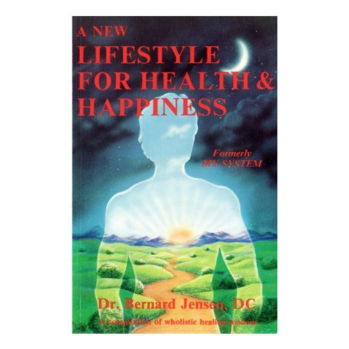 New Lifestyle for Health and Happiness (9780932615060) by Bernard Jensen