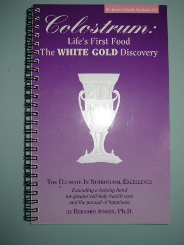 9780932615282: Colostrum: Life's First Food the White Gold (Dr. Jensen's Health Handbooks series)