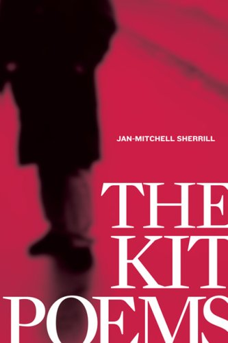 The Kit Poems: Jan-Mitchell Sherrill