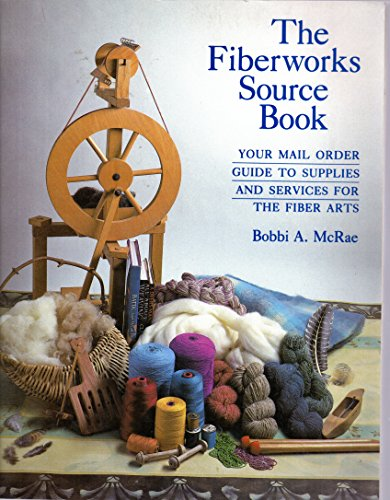 9780932620460: The fiberworks source book: Your mail order guide to supplies and services for the fiber arts