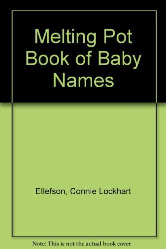 Melting Pot Book of Baby Names: Ellefson, Connie Lockhart