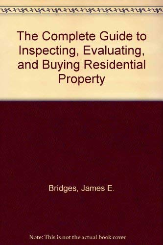 9780932620910: The Complete Guide to Inspecting, Evaluating, and Buying Residential Property