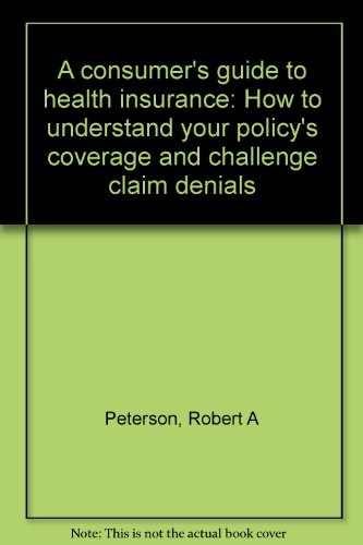 9780932622594: A consumer's guide to health insurance: How to understand your policy's coverage and challenge claim denials