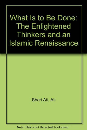 9780932625014: What Is to Be Done: The Enlightened Thinkers and an Islamic Renaissance