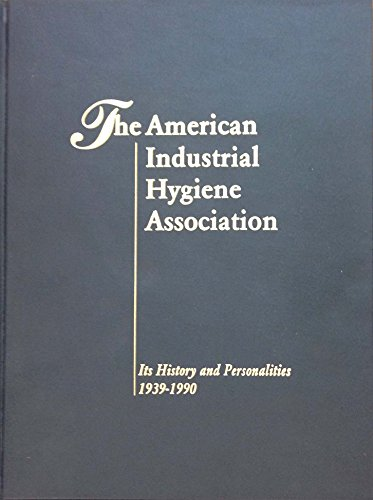 The American Industrial Hygiene Association: Its History and Personalities, 1939-1990