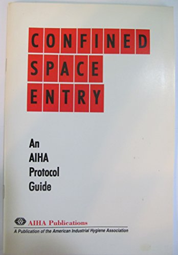 Confined Space Entry: An AIHA Protocol Guide: AIHA