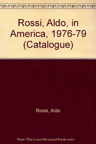 Aldo Rossi in America 1976 to 1979: Rossi, Aldo and