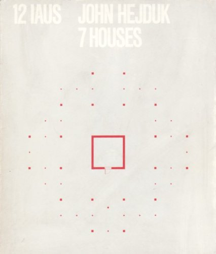 John Hejduk: 7 Houses IAUS # 12: Hejduk, John and