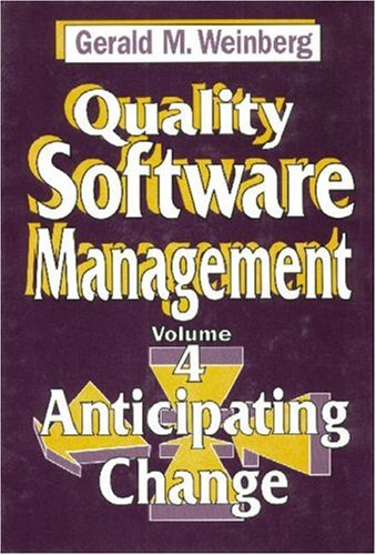 4: Quality Software Management: Anticipating Change: Weinberg, Gerald M.