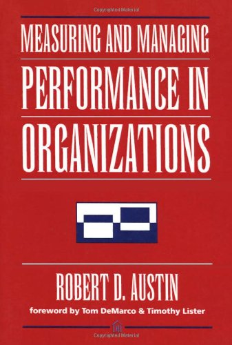 Measuring and Managing Performance in Organizations (Paperback): Robert D. Austin