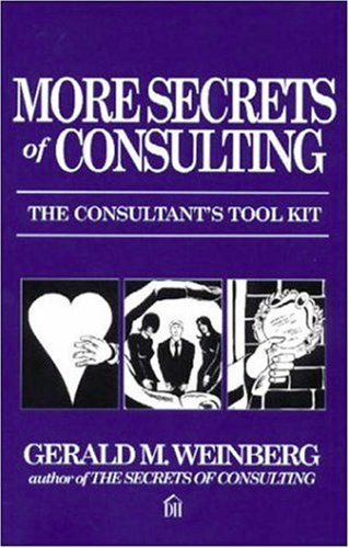 More Secrets of Consulting: Gerald M. Weinberg