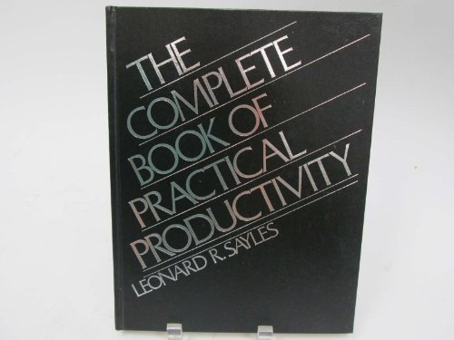 Complete Book of Practical Productivity: Leonard R. Sayles