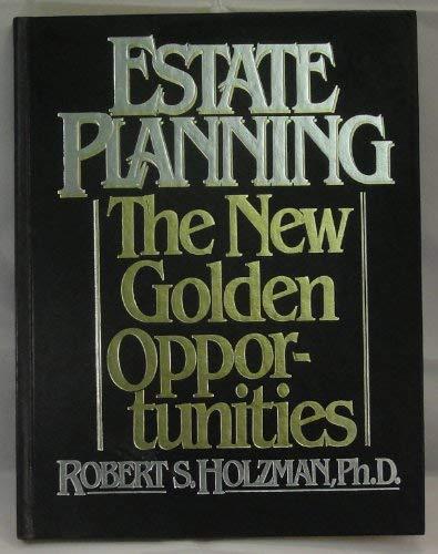 Estate Planning: The New Golden Opportunities: Robert S. Holzman