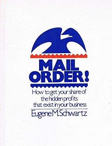 Mail Order: How to Get Your Share of the Hidden Profits That Exist in Your Business (0932648339) by Eugene M. Schwartz