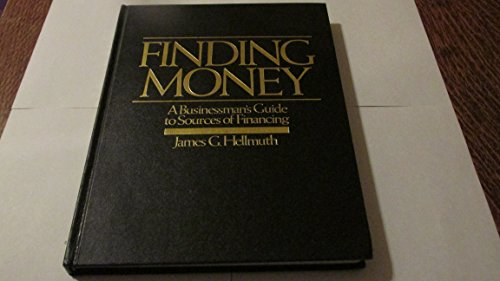 Finding Money: A Businessman's Guide To Sources: Hellmuth, James G.