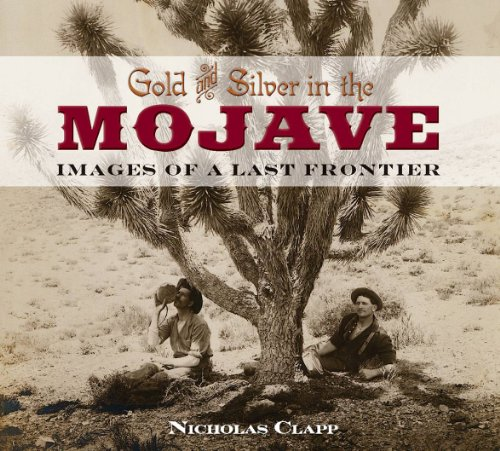 Gold and Silver in the Mojave: Images of a Last Frontier (Paperback): Nicholas Clapp