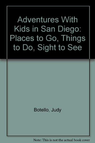 Adventures With Kids in San Diego: Places to Go, Things to Do, Sight to See: Botello, Judy