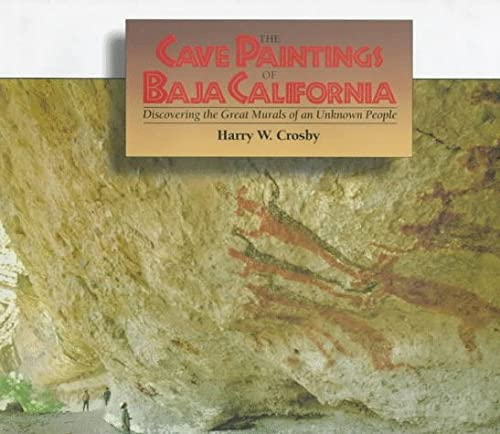 Cave Paintings Of Baja California Discovering the Great Murals of an Unknown People: Crosby, Harry ...