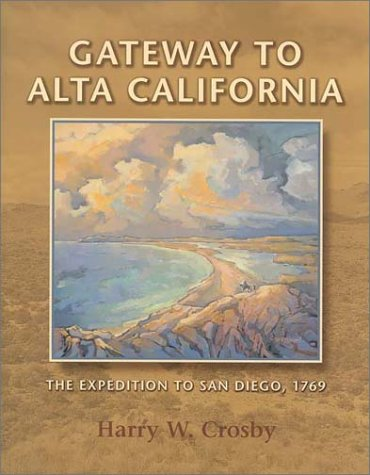Gateway to Alta California: The Expedition to San Diego, 1769 (Sunbelt Cultural Heritage Books): ...