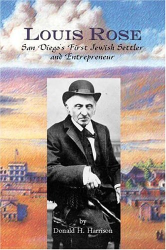 Louis Rose, San Diego's First Jewish Settler and Entrepreneur: Donald H. Harrison