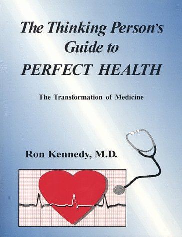Thinking Person's Guide to Perfect Health the Transformation of Medicine: Kennedy, Ron