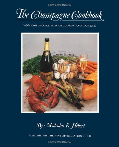 9780932664075: The Champagne Cookbook: Add Some Sparkle to Your Cooking and Your Life