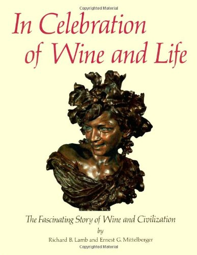 IN CELEBRATION OF WINE AND LIFE: The Fascinating Story of Wine and Civilization