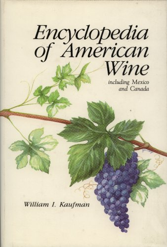 Encyclopedia of American Wine Including Mexico and Canada: Kaufman, William I.