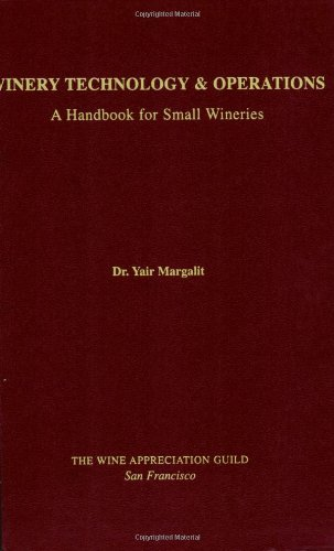 Winery Technology and Operations:A Handbook for Small Wineries: Yair, PH.D. Margalit