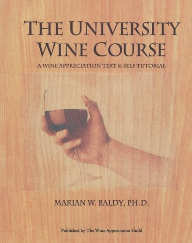 The University Wine Course: A Wine Appreciation Text & Self Tutorial (Paperback): Marian W. ...