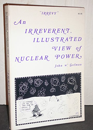 Irrevy: An irreverent, illustrated view of nuclear power : a collection of talks, from Blunderland ...