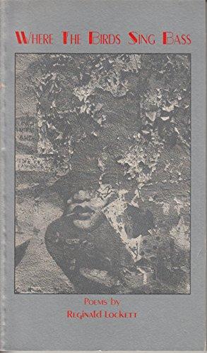 Where the birds sing bass; Poems: Lockett, Reginald