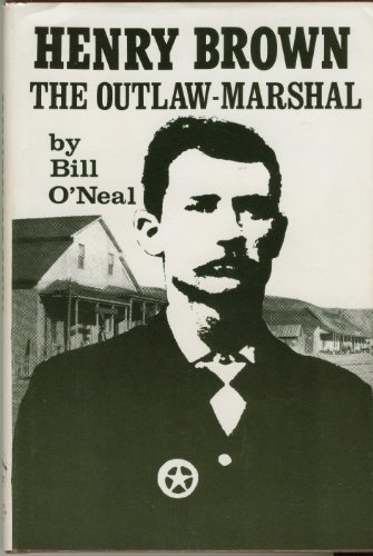 HENRY BROWN THE OUTLAW-MARSHAL (Signed): O'Neal, Bill