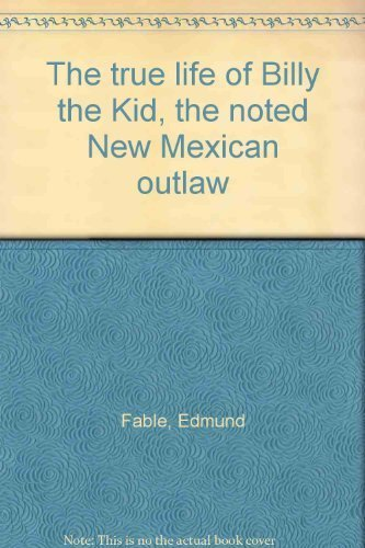 The True Life of Billy the Kid: Fable, Edmund, Jr., (and Jerry Dykes, Introduction)