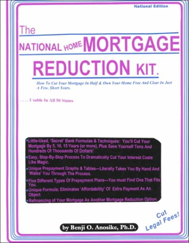 The National Home Mortgage Reduction Kit: How to Cut Your Mortgage in Half & Own Your Home Free...