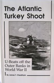 The Atlantic Turkey Shoot U Boats off the Outer Banks in World War II
