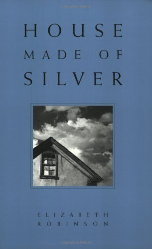 House Made of Silver: Robinson, Elizabeth