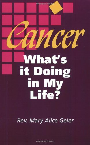 Cancer Whats It Doing In My Li: Mary Alice Geier