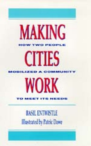 Making Cities Work: How Two People Mobilized: Basil Entwistle