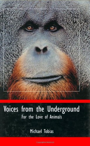 Voices from the Underground: For the Love of Animals (0932727484) by Tobias, Michael