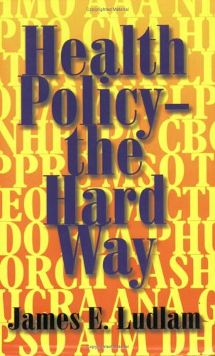 Health Policy - The Hard Way: An: Ludlam, James E.