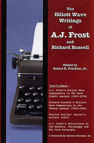 The Elliott Wave Writings of A.J. Frost and Richard Russell: A.J. Frost; Richard Russell