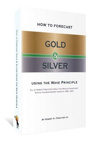 How to Forecast Gold and Silver Using: Prechter, Jr. Robert