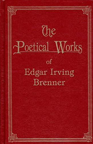 Poetical Works Of Edgar Irving Brenner, The: Edgar Irving Brenner